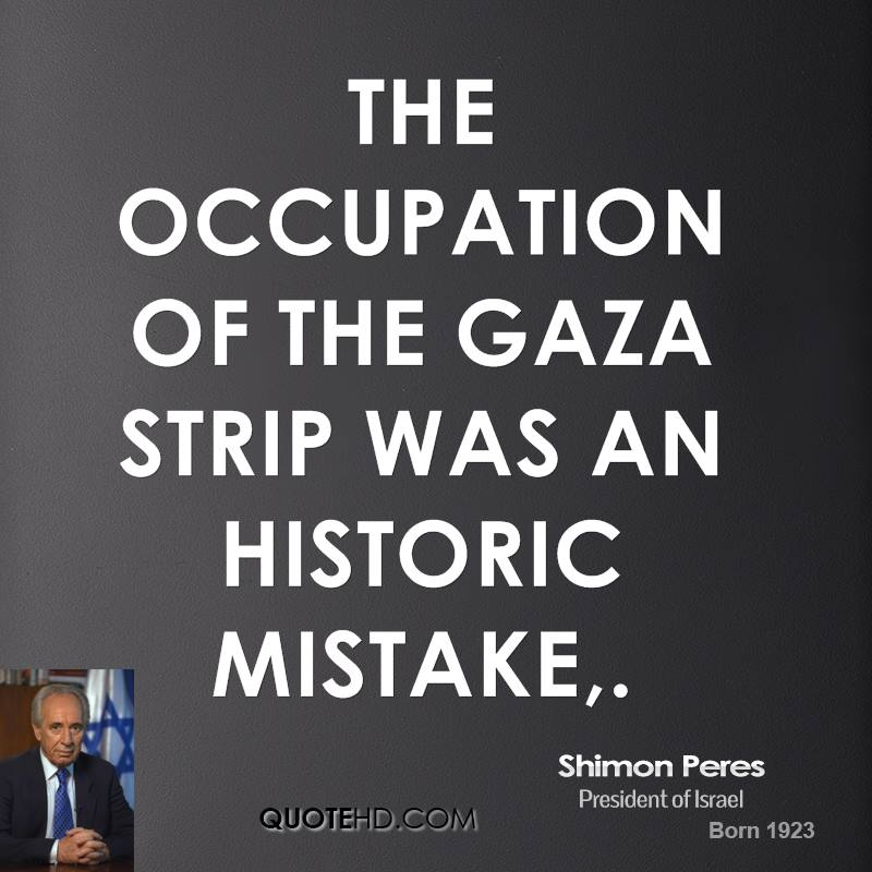 The occupation of the Gaza Strip was an historic mistake.