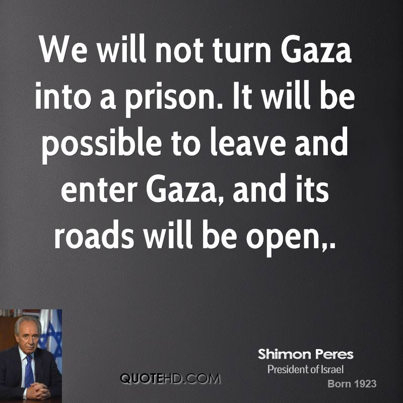 We will not turn Gaza into a prison. It will be possible to leave and enter Gaza, and its roads will be open.