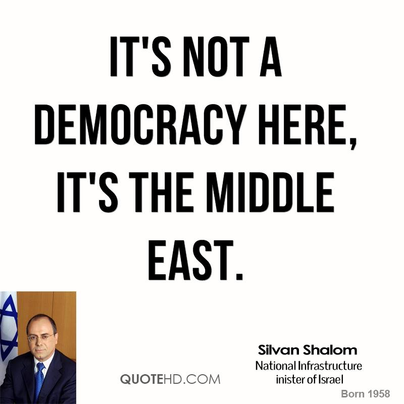 It's not a democracy here, it's the Middle East.