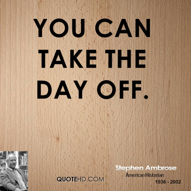 You can take the day off.