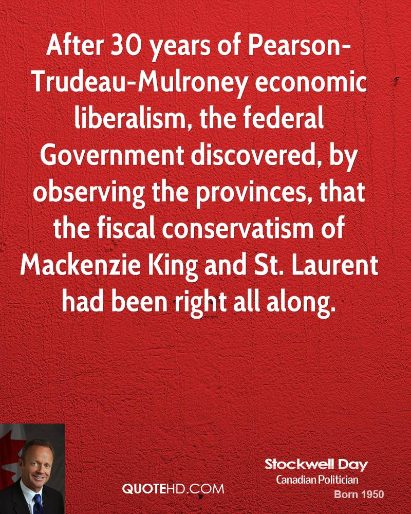 After 30 years of Pearson-Trudeau-Mulroney economic liberalism, the federal Government discovered, by observing the provinces, that the fiscal conservatism of Mackenzie King and St. Laurent had been right all along.