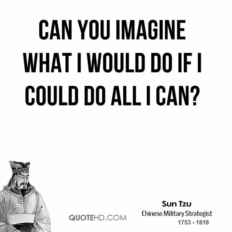 Can you imagine what I would do if I could do all I can?