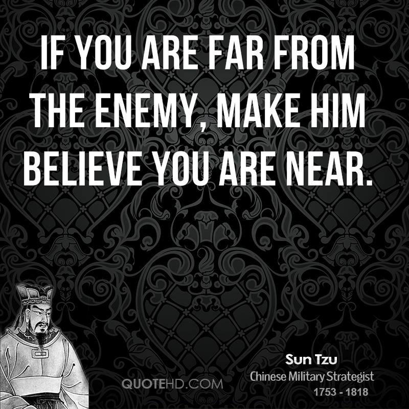 If you are far from the enemy, make him believe you are near.