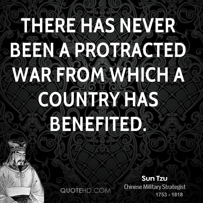 There has never been a protracted war from which a country has benefited.