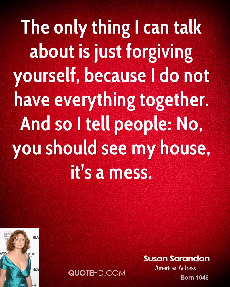 The Only Thing I Can Talk About Is Just Forgiving Yourself, Because I Do Not