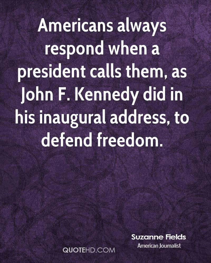 Americans always respond when a president calls them, as John F. Kennedy did in his inaugural address, to defend freedom.