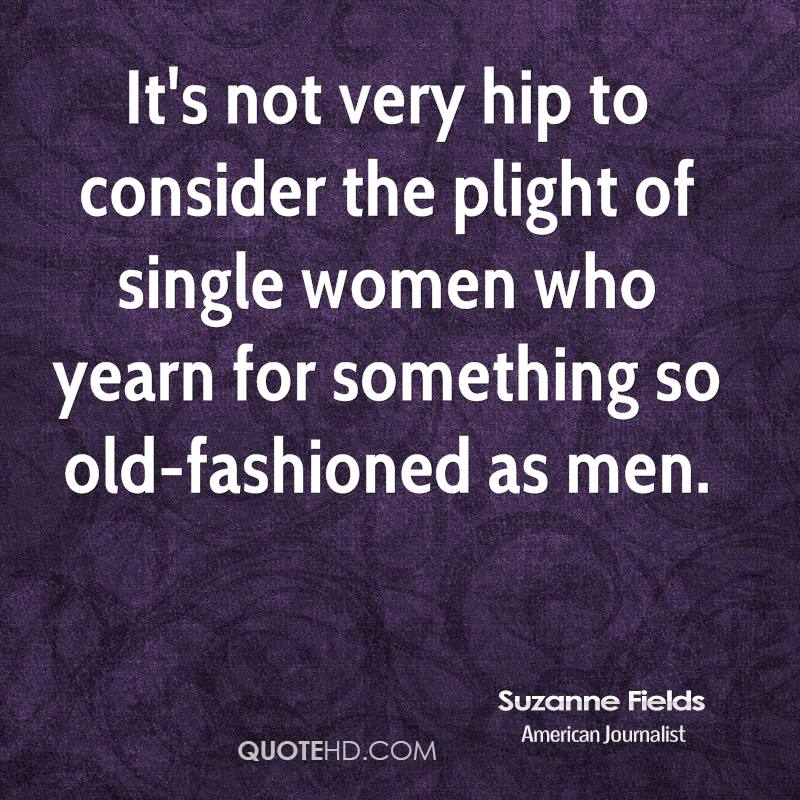 It's not very hip to consider the plight of single women who yearn for something so old-fashioned as men.