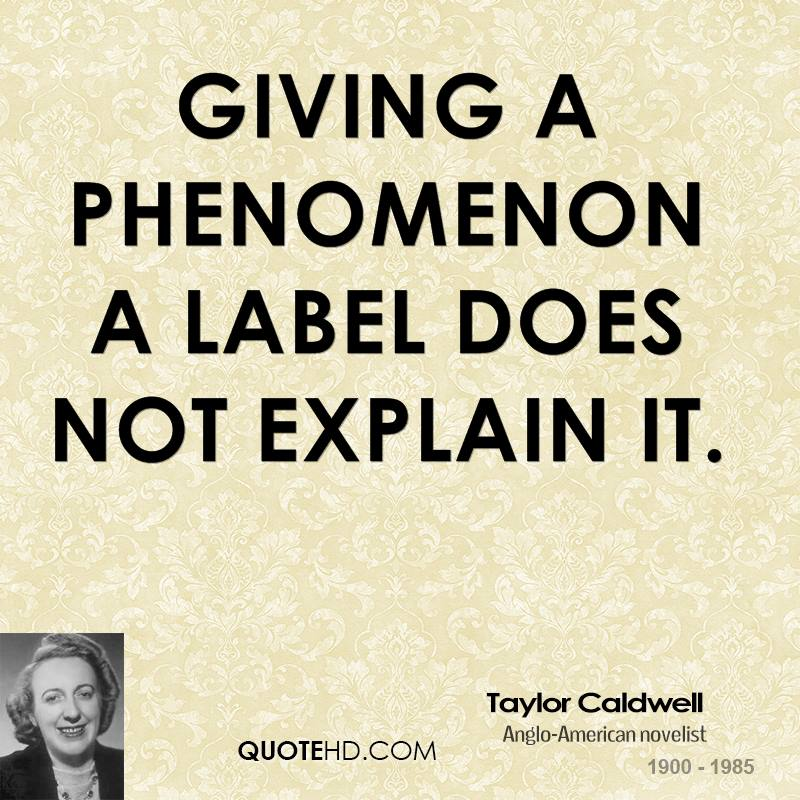 Giving a phenomenon a label does not explain it.