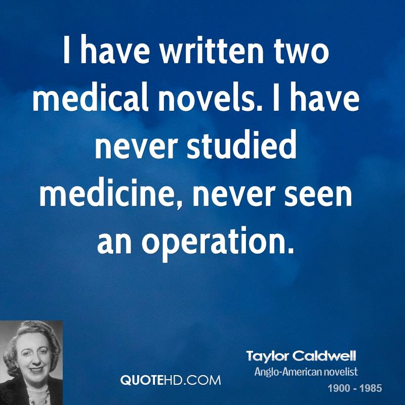 I have written two medical novels. I have never studied medicine, never seen an operation.