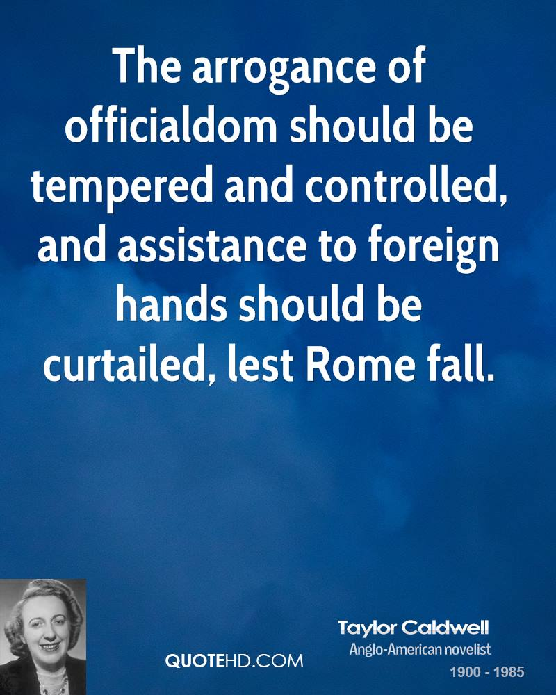 The arrogance of officialdom should be tempered and controlled, and assistance to foreign hands should be curtailed, lest Rome fall.