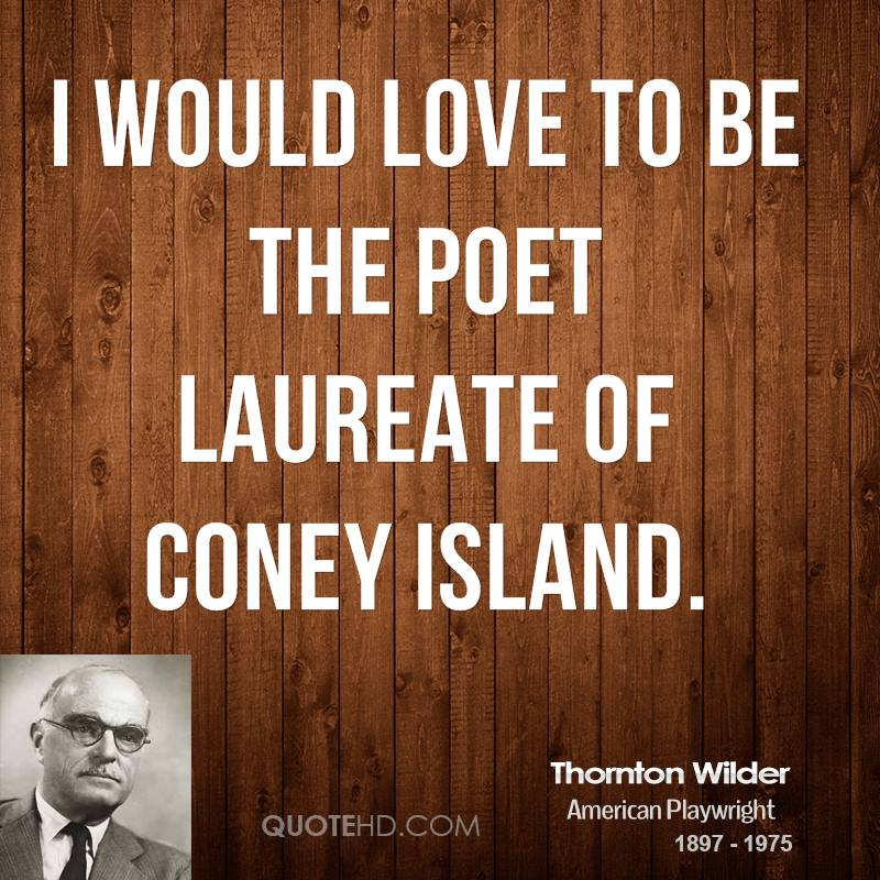I would love to be the poet laureate of Coney Island.