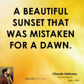 Claude Debussy - A beautiful sunset that was mistaken for a dawn.