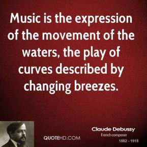 Claude Debussy - Music is the expression of the movement of the waters, the play of curves described by changing breezes.