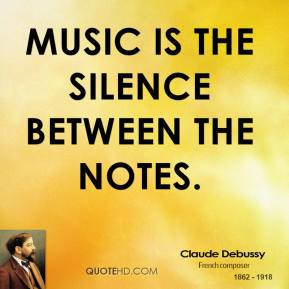 Music is the silence between the notes.