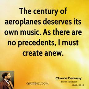 The century of aeroplanes deserves its own music. As there are no precedents, I must create anew.