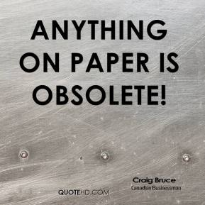 Craig Bruce - Anything on paper is obsolete!