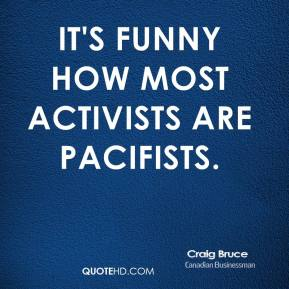 It's funny how most activists are pacifists.