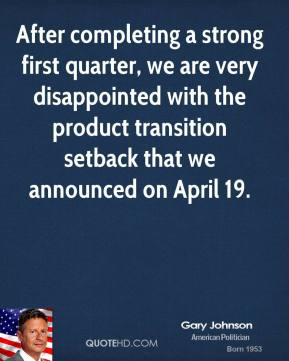 After completing a strong first quarter, we are very disappointed with the product transition setback that we announced on April 19.