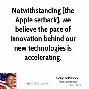 Notwithstanding [the Apple setback], we believe the pace of innovation behind our new technologies is accelerating.