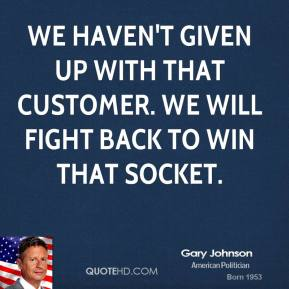 We haven't given up with that customer. We will fight back to win that socket.