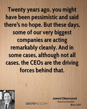 Jared Diamond - Twenty years ago, you might have been pessimistic and said there's no hope. But these days, some of our very biggest companies are acting remarkably cleanly. And in some cases, although not all cases, the CEOs are the driving forces behind that.