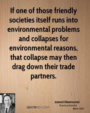 If one of those friendly societies itself runs into environmental problems and collapses for environmental reasons, that collapse may then drag down their trade partners.
