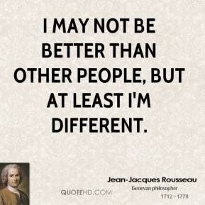 I Am Different From Others Jean-Jacques Rousseau ...