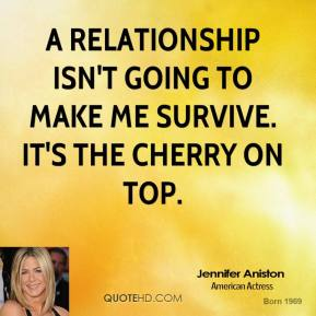 A relationship isn't going to make me survive. It's the cherry on top.
