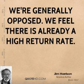 We're generally opposed. We feel there is already a high return rate.