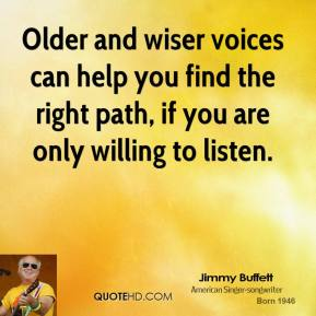 Older and wiser voices can help you find the right path, if you are only willing to listen.