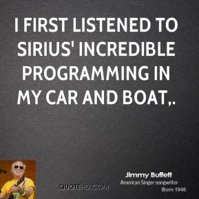 I first listened to Sirius' incredible programming in my car and boat.