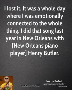 I lost it. It was a whole day where I was emotionally connected to the whole thing. I did that song last year in New Orleans with [New Orleans piano player] Henry Butler.