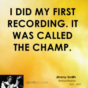 I did my first recording. It was called The Champ.