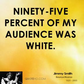 Ninety-five percent of my audience was white.