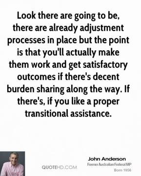 Look there are going to be, there are already adjustment processes in place but the point is that you'll actually make them work and get satisfactory outcomes if there's decent burden sharing along the way. If there's, if you like a proper transitional assistance.