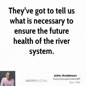 They've got to tell us what is necessary to ensure the future health of the river system.