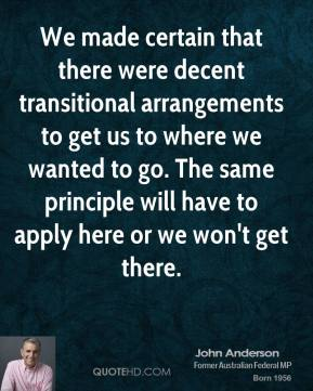 We made certain that there were decent transitional arrangements to get us to where we wanted to go. The same principle will have to apply here or we won't get there.