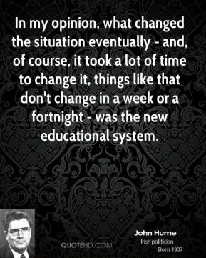 John Hume - In my opinion, what changed the situation eventually - and, of course, it took a lot of time to change it, things like that don't change in a week or a fortnight - was the new educational system.
