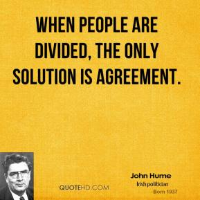 When people are divided, the only solution is agreement.