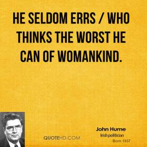 He seldom errs / Who thinks the worst he can of womankind.
