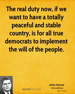 The real duty now, if we want to have a totally peaceful and stable country, is for all true democrats to implement the will of the people.