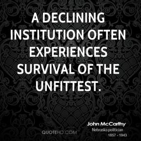 John McCarthy - A declining institution often experiences survival of the unfittest.