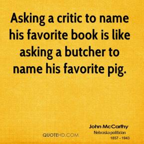 Asking a critic to name his favorite book is like asking a butcher to name his favorite pig.