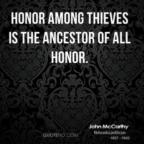 John McCarthy - Honor among thieves is the ancestor of all honor.