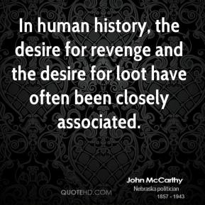 John McCarthy - In human history, the desire for revenge and the desire for loot have often been closely associated.