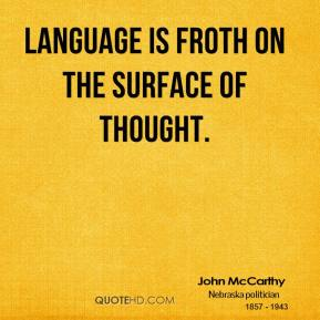 John McCarthy - Language is froth on the surface of thought.