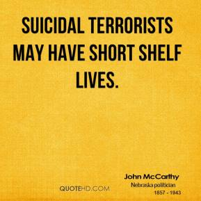 John McCarthy - Suicidal terrorists may have short shelf lives.