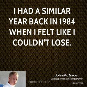I had a similar year back in 1984 when I felt like I couldn't lose.