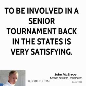 To be involved in a senior tournament back in the States is very satisfying.