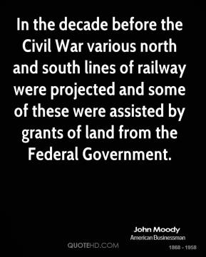 In the decade before the Civil War various north and south lines of railway were projected and some of these were assisted by grants of land from the Federal Government.